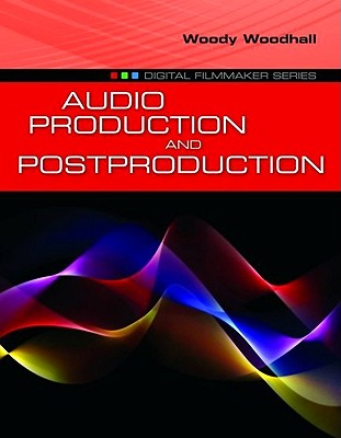 Audio Production and Postproduction By Woodhall, Woody