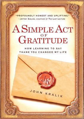 A Simple Act of Gratitude By Kralik, John